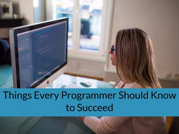 Things Programmers Should Know To Succeed
